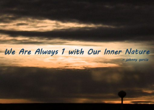"""We always one with our inner nature. "" ~ Johnny García"